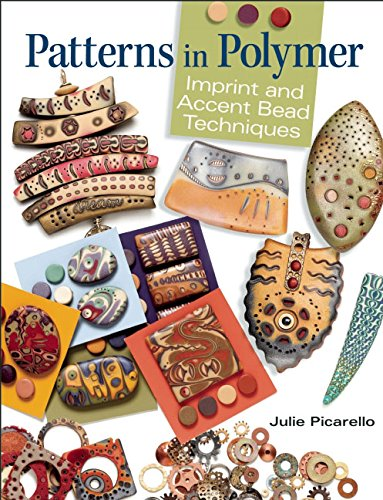 Patterns in Polymer: Imprint and Accent Bead Techniques: Julie Picarello