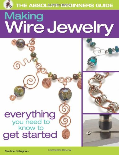 9780871164353: The Absolute Beginners Guide: Making Wire Jewelry