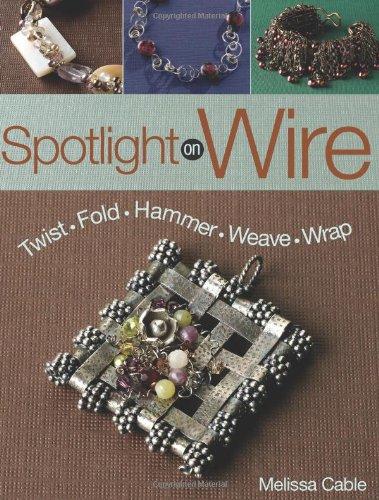 9780871164377: Spotlight on Wire: Twist, Fold, Hammer, Weave, Wrap
