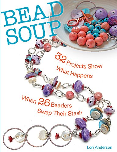 9780871164421: Bead Soup: 32 Projects Show What Happens When 26 Beaders Swap Their Stash