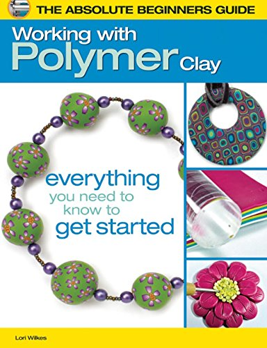 The Absolute Beginners Guide: Working with Polymer: Wilkes, Lori