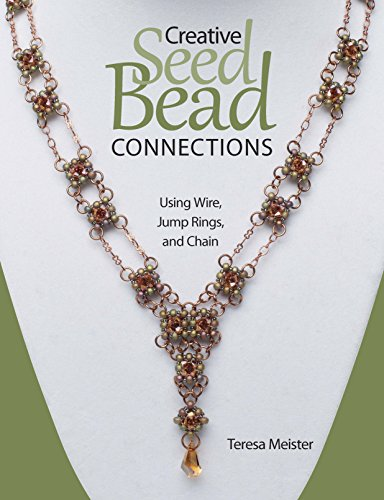 9780871164797: Creative Seed Bead Connections: Using Wire, Jump Rings, and Chain