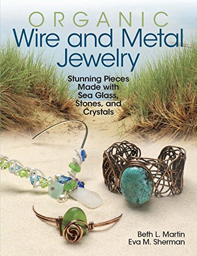 9780871167040: Organic Wire and Metal Jewelry: Stunning Pieces Made with Sea Glass, Stones, and Crystals