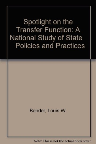 Spotlight on the Transfer Function: A National Study of State Policies and Practices: Bender, Louis...