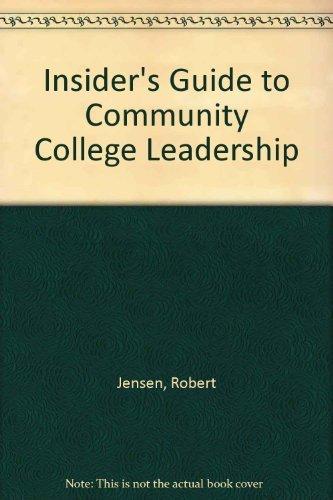 Insider's Guide to Community College Administration: Jensen, Robert, Giles, Raymond, Kirklin, ...