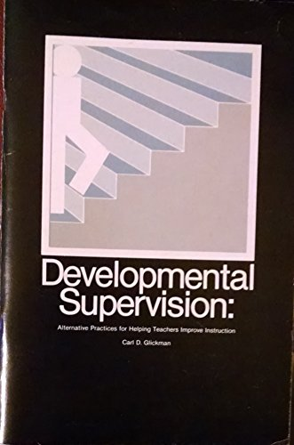 Developmental Supervision: Alternative Practices for Helping Teachers Improve Instruction: Glickman...