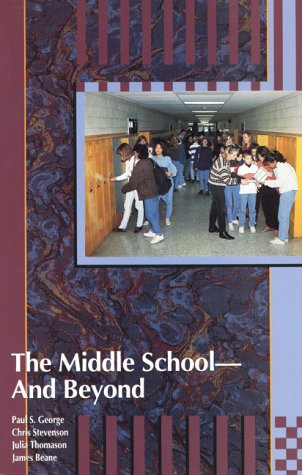 The Middle School--And Beyond: James A. Beane, Paul S. George, Chris Stevenson, Julia Thomason