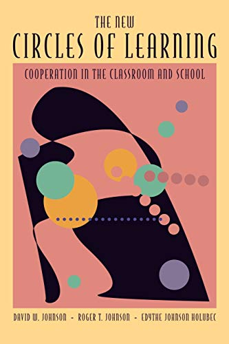 The New Circles of Learning: Cooperation in: David W. Johnson,