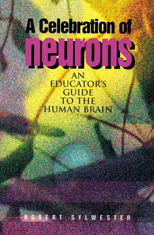 A Celebration of Neurons: An Educator's Guide to the Human Brain: Sylwester, Robert