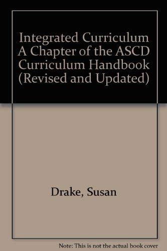 Integrated Curriculum a Chapter of the Ascd Curriculum Handbook: Susan Drake