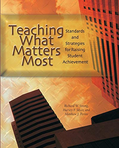 Teaching What Matters Most: Standards and Strategies: Strong, Richard W.;