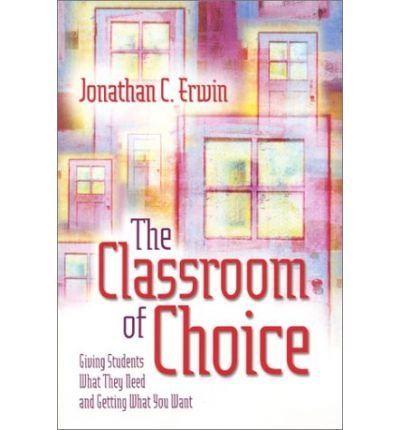 9780871209979: [The Classroom of Choice: Giving Students What They Need and Getting What You Want] [by: Jonathan C Erwin]
