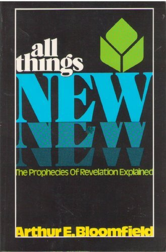 All Things New: Bloomfield, Arthur E.