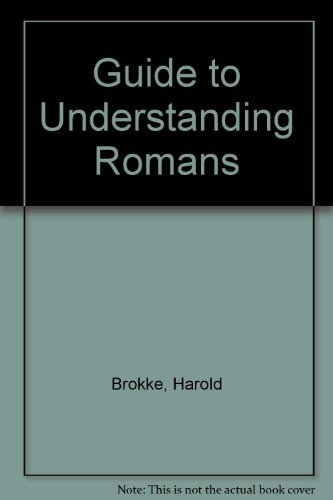 Guide to Understanding Romans : An Easy-To-Grasp Five-Point Structure is the Author's Key to ...