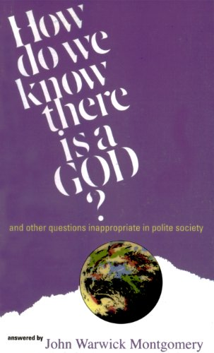 How Do We Know There is a God?: And Other Questions Inappropriate in Polite Society (0871232219) by Montgomery, John Warwick