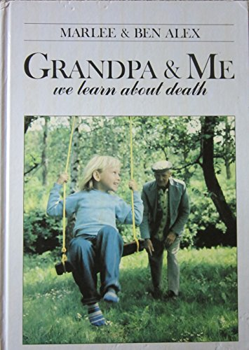 Grandpa and Me: We Learn About Death: Marlee Alex, Alex