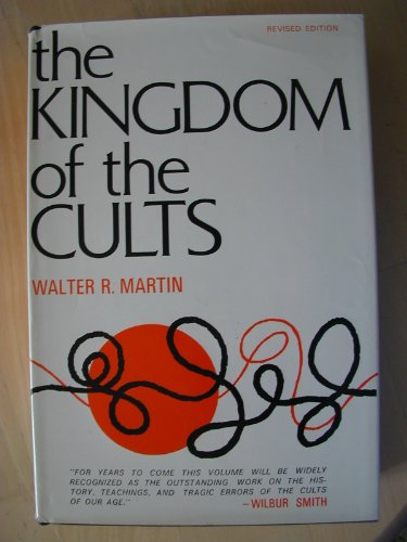9780871233004: The Kingdom of the Cults An Analysis of the Major Cult Systems in the Present Christian Era