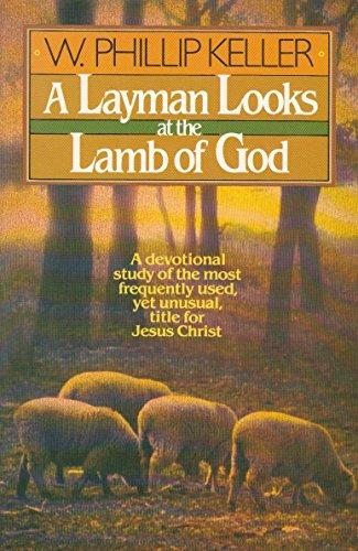 A Layman Looks at the Lamb of: W. Phillip Keller