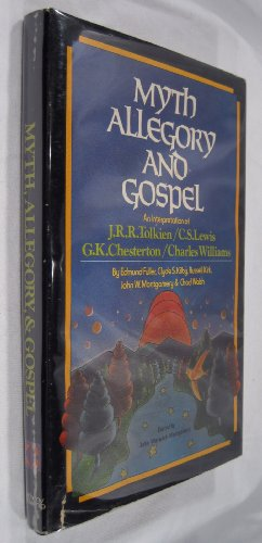 Myth, Allegory, and Gospel: An Interpretation of JRR Tolkien, CS Lewis, GK Chesterton, Chas ...