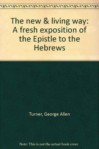 9780871233882: The new & living way: A fresh exposition of the Epistle to the Hebrews