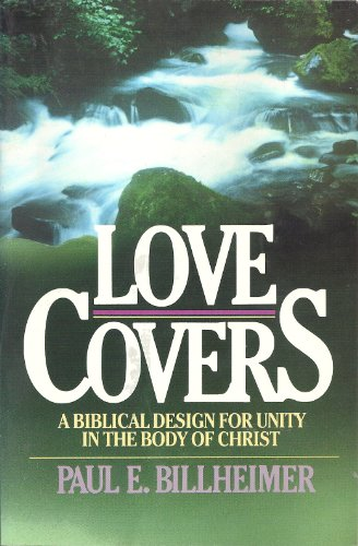 Love Covers: A Biblical Design for Unity in the Body of Christ (0871234009) by Billheimer, Paul E.
