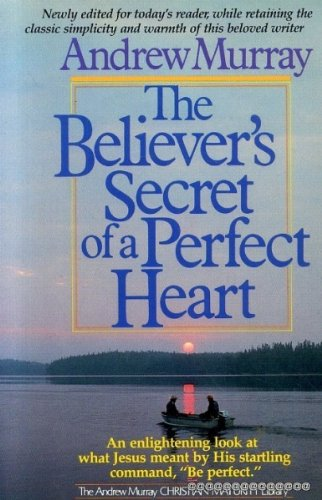 Believer's Secret of a Perfect Heart (The Andrew Murray Christian maturity library) (0871234254) by Andrew Murray