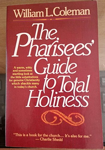 The Pharisees' Guide to Total Holiness (9780871234728) by William L. Coleman