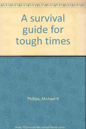A survival guide for tough times (087123498X) by Michael R Phillips