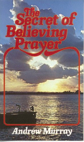The secret of believing prayer (0871235285) by Andrew Murray