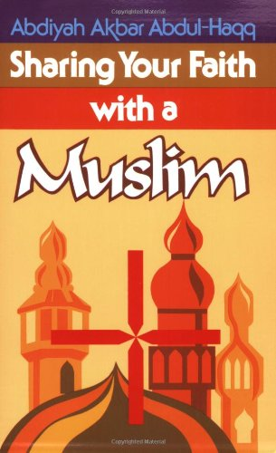 Sharing Your Faith With A Muslim: Abdul-Haqq, Abdiyah Akbar
