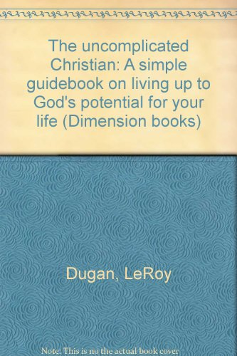 9780871235725: The uncomplicated Christian: A simple guidebook on living up to God's potential for your life (Dimension books)