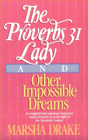 9780871235954: The Proverbs 31 Lady and Other Impossible Dreams