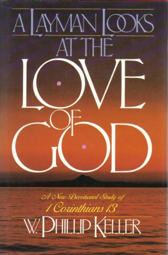 A Layman Looks at the Love of God: Devotional Study of 1 Corinthians 13 (9780871236180) by Keller, W. Phillip