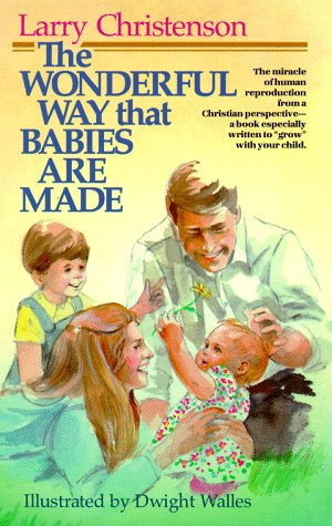 The Wonderful Way That Babies Are Made: Larry Christenson