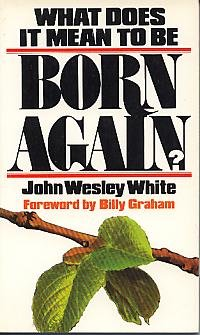 What Does It Mean To Be Born Again ?: John Wesley White
