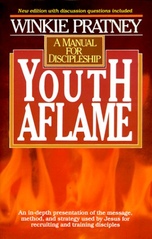 Youth Aflame: Manual for Discipleship: Pratney, Winkie