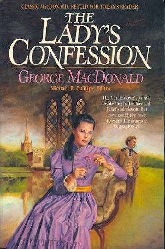 The Lady's Confession (MacDonald / Phillips series) (0871238810) by George MacDonald