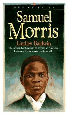 9780871239501: Samuel Morris: The African Boy God Sent to Prepare an American University for Its Mission to the World (Men of Faith)