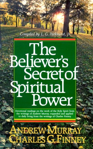 The Believer's Secret of Spiritual Power (0871239833) by Andrew Murray; Charles G. Finney; L.G. Parkhurst Jr.