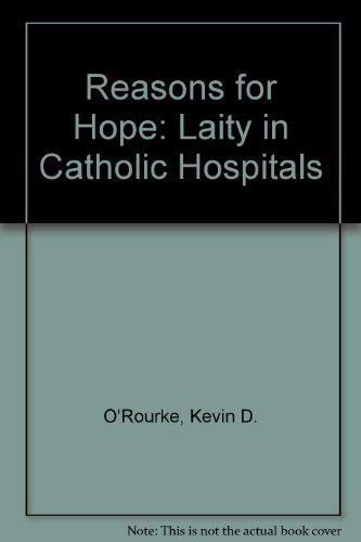 Reasons for Hope: Laity in Catholic Hospitals: O'Rourke, Kevin D.