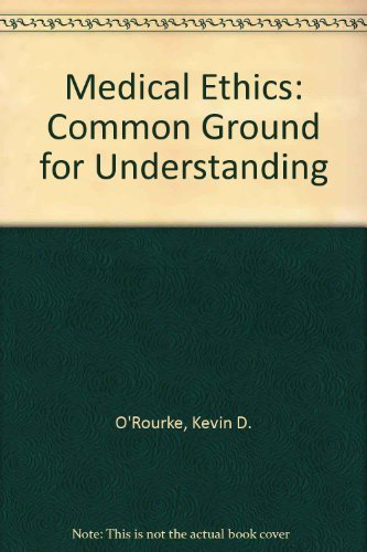 Medical Ethics: Common Ground for Understanding: O'Rourke, Kevin D.,