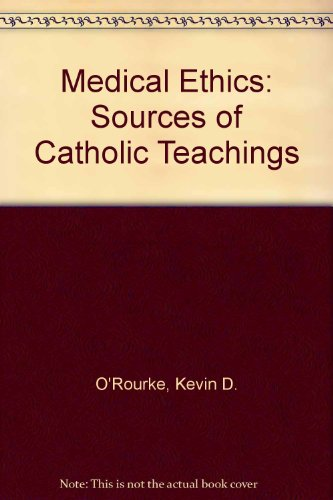 Medical Ethics: Sources of Catholic Teachings: O'Rourke, Kevin D.,