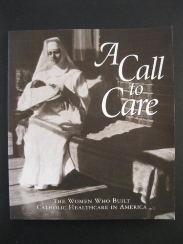 9780871252340: A Call to Care: The Women Who Built Catholic Healthcare in America