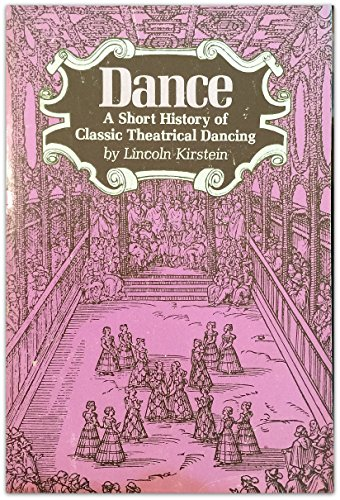 Dance: A Short History of Classic Theatrical: Kirstein, Lincoln