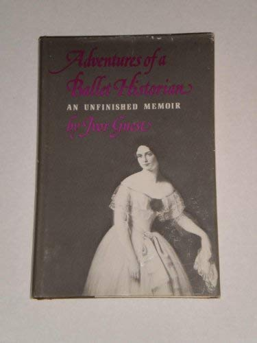 Adventures of a Ballet Historian: An Unfinished: Ivor Guest