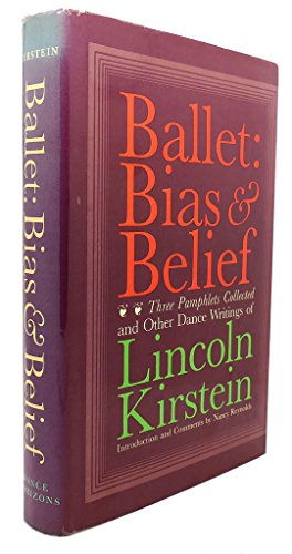 Ballet: Bias and Belief: Kirstein, Lincoln