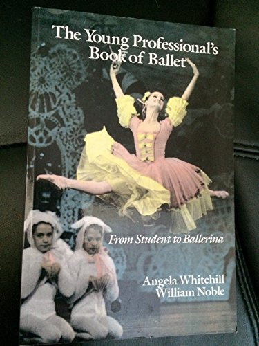 The Young Professional's Book of Ballet: Whitehill, Angela;Noble, William
