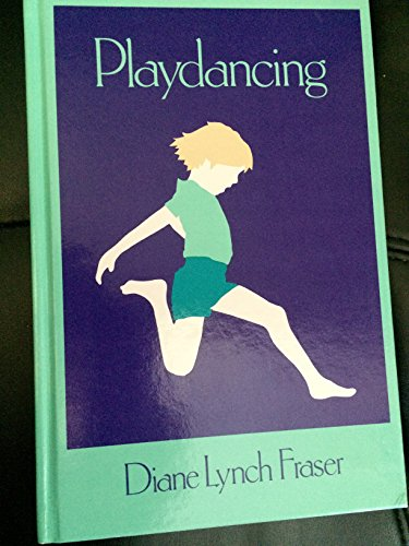 Playdancing: Discovering and Developing Creativity in Young Children: Diane Lynch Fraser