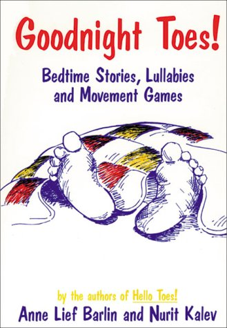 Goodnight Toes!: Bedtime Stories, Lullabies, and Movement: Barlin, Anne Lief;