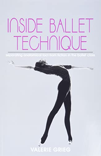 9780871271914: Inside Ballet Technique: Separating Anatomical Fact from Fiction in the Ballet Class
